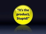 its-the-product-stupid